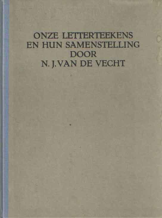 VECHT, N.J. VAN DE - Onze letterteekens en hun samenstelling. Een eenvoudige beschouwing over het teekenen van lettercomposities voor hen die belang stellen in de ontwikkeling van de toegepaste kunst in Nederland, alsmede voor hen die practisch daarin werkzaam zijn en ten dienste van het onderwijs.
