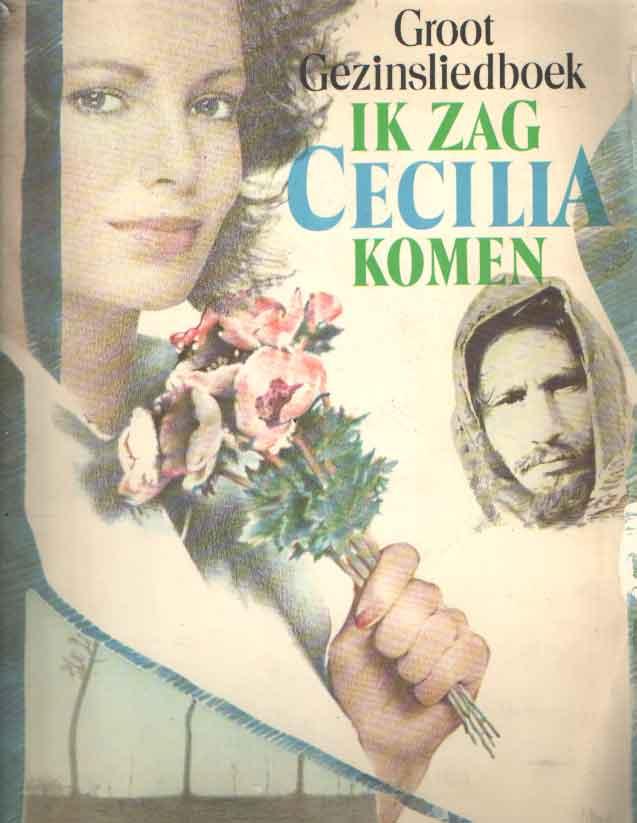 DUCHEYNE, JOHAN E.A. SAMENSTELLERS - Ik zag Cecilia komen. Groot gezinsliedboek uit de Nederlandse liederschat.