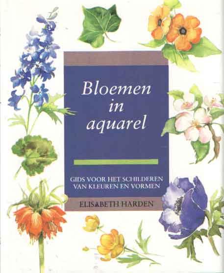 HARDEN, ELIZABETH - Bloemen in aquarel. Gids voor het schilderen van bloemen met aquarelverf.
