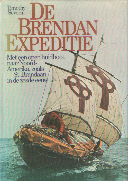 SEVERIN, TIMOTHY - De Brendanexpeditie met een open huidboot naar Noord-Amerika zoals St. Brandaan in de zesde eeuw.