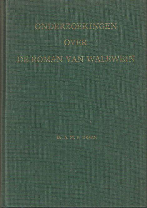 DRAAK, A.M.E. - Onderzoekingen over de Roman van Walewein.(Met aanvullend hoofdstuk over het Walewein onderzoek sinds 1936).