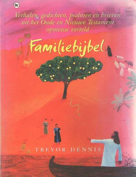 DENNIS, TREVOR - Familiebijbel. Verhalen, gedichten, psalmen en brieven uit het Oude en Nieuwe Testament opnieuw verteld.
