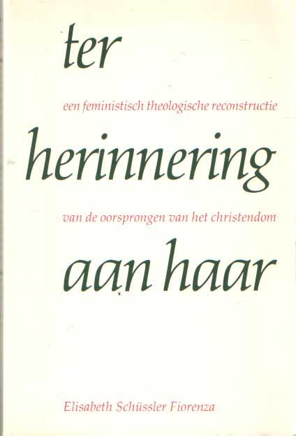 SCHÜSSLER FIORENZA, ELISABETH - Ter herinnering aan haar. Een feministisch theologische reconstructie van de oorsprong van het christendom.