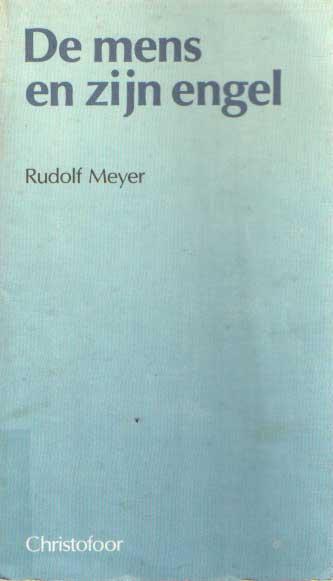 MEYER, RUDOLF - De mens en zijn engel. Over de rangorden van de wereld van de engelen.
