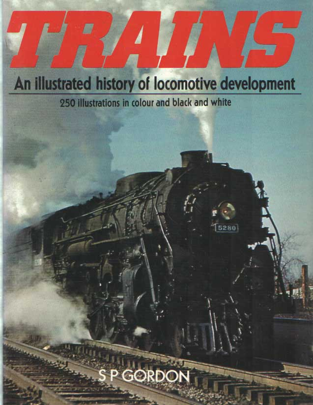 GORDON, S.P. - Trains: an illustrated history of locomotive development.
