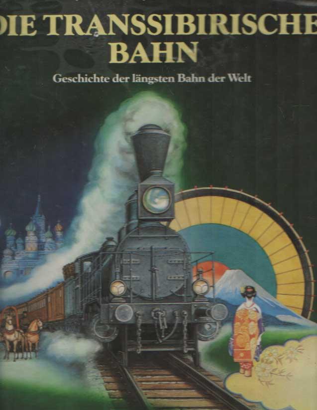 CARS, JEAN DES & JEAN PAUL CARACALLA - Die Transsibirische Bahn. Geschichte der längsten Bahn der Welt.