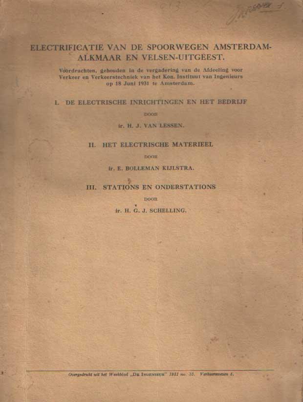 LESSEN, H.J. VAN - Electrificatie van de spoorwegen Amsterdam-Alkmaar en Velsen-Uitgeest. Voordrachten gehouden in de vergadering van de Afdeeling voor Verkeer en Verkeerstechniek van het Kon. Instituut van Ingenieurs op 18 juni 1931 te Amsterdam.