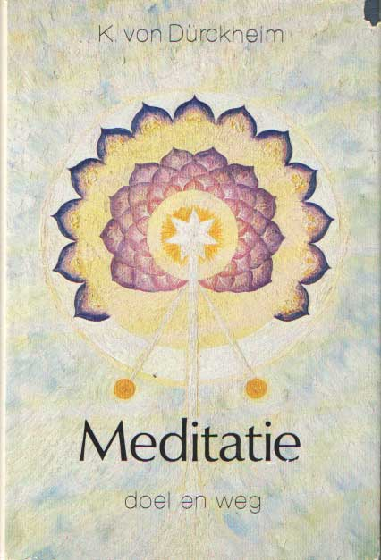 DÜRCKHEIM, GRAF KARLFRIED - Meditatie: doel en weg. Het ontwaken van de initiatische mens.