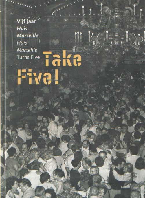 - Take five!. Vijf jaar Huis Marseille.