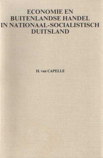 CAPELLE, H. VAN - Economie en buitenlandse handel in nationaal-socialistisch Duitsland.