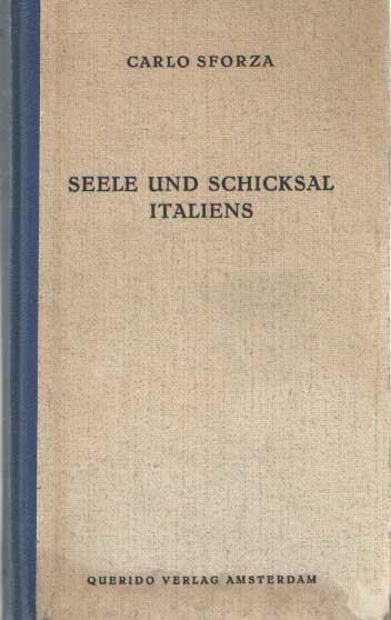 SFORZA, CARLO - Seele und Schicksal Italiens. Eingeleitet und übersetzt von Adolf Saager..