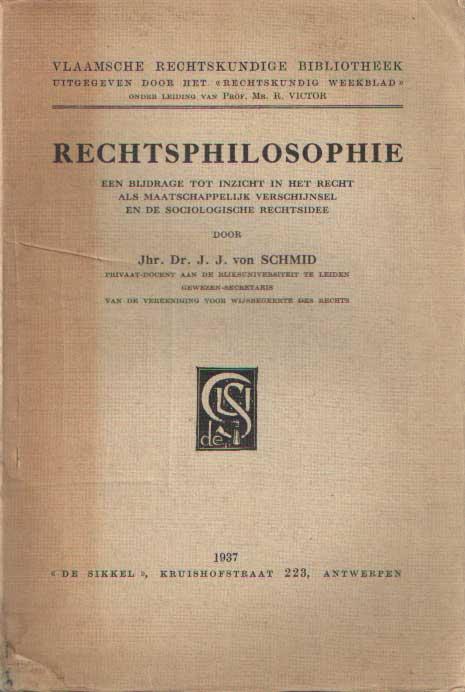SCHMID, J.J. VON - Rechtsphilosophie - een bijdrage tot inzicht in het recht als maatschappelijk verschijnsel en de sociologische rechtsidee.