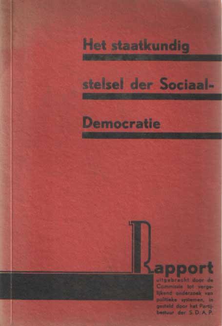 SDAP - Het staatkundig stelsel der Sociaal-Democratie. Rapport uitgebracht door de Commissie tot Vergelijkend Onderzoek van Politieke Systemen, ingesteld door het Partijbestuur der S.D.A.P..