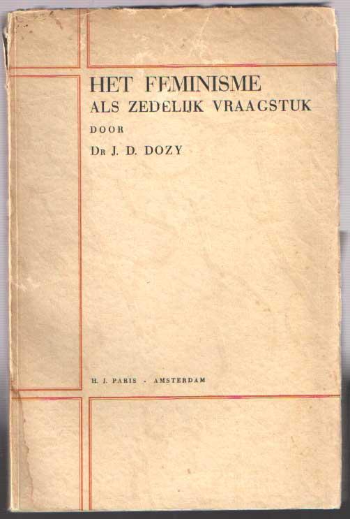 DOZY, D. - Het feminisme als zedelijk vraagstuk..