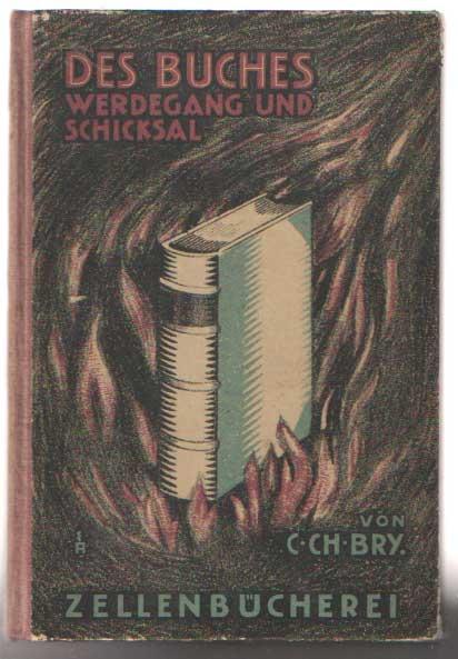 BRY, CARL CHRISTIAN - Des Buches Werdegang und Schicksal., Vom Schreibtisch des Dichters bis zum Bücherschrank des Lesers.