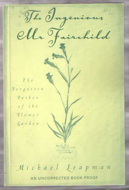 LEAPMAN, MICHAEL - The Ingenious Mr Fairchild ; The Story of the Father of the Modern Flower Garden .