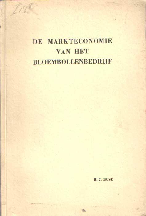 BUSÉ, H.J. - De markteconomie van het bloembollenbedrijf..