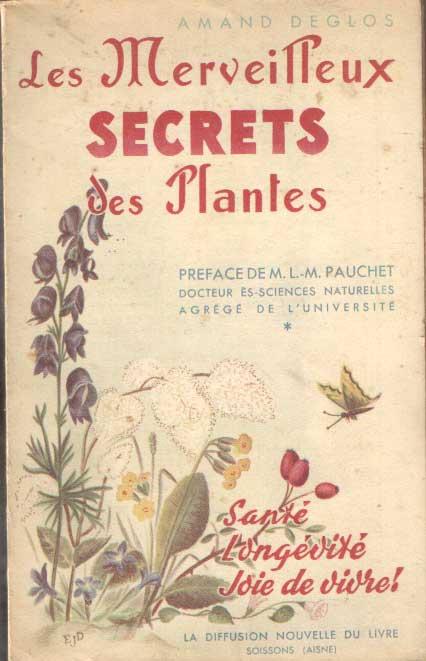 DEGLOS, AMAND - Les merveilleux secrets des plantes: santé, longévité, joie de vivre.