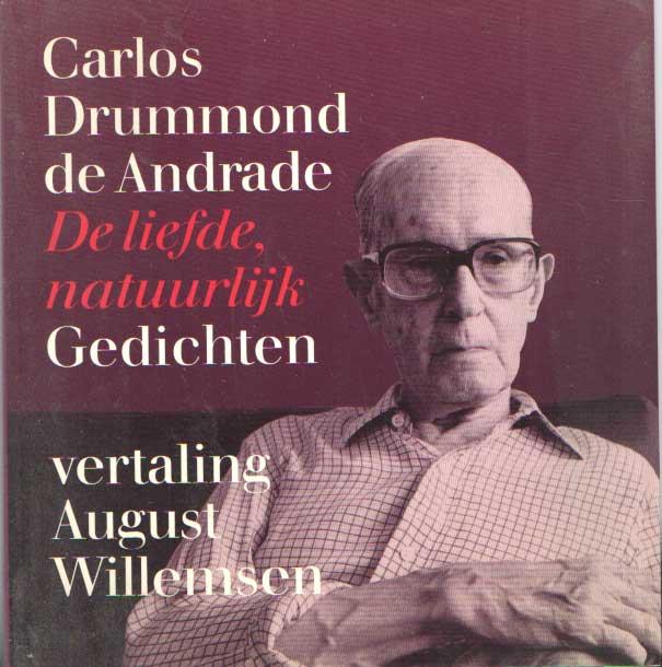 DRUMMOND DE ANDRADE, CARLOS - De liefde natuurlijk. Gedichten. vertaald en van een nawoord voorzien door August Willemsen.
