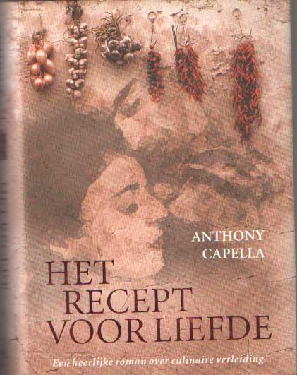 CAPELLA, ANTHONY - Het recept voor liefde.