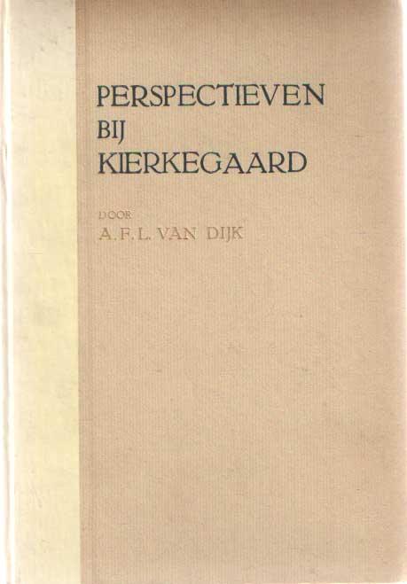 DIJK, A.F.L. VAN - Perspectieven bij Kierkegaard. Woord vooraf W.J. Aalders..