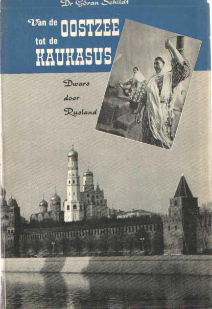 SCHILDT, GÖRAN - Van de Oostzee tot de Kaukasus. Dwars door hedendaags Rusland.
