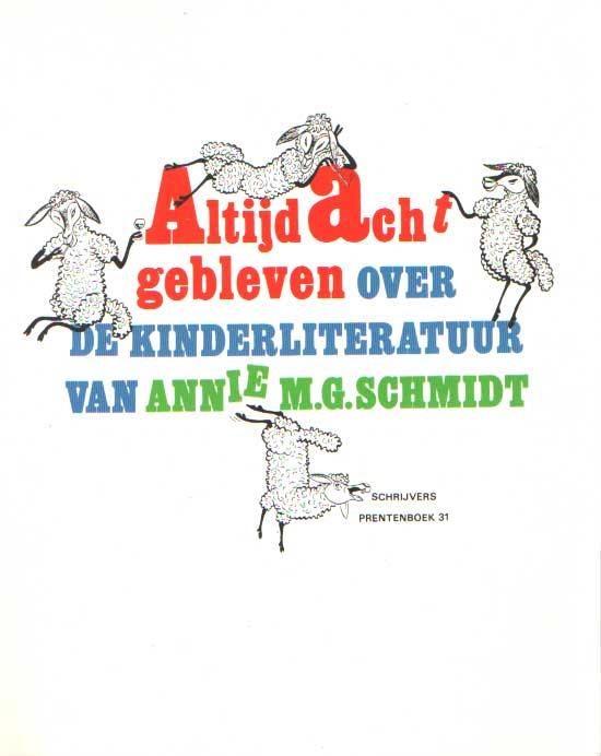 BUUL, TINE VAN E.A. - Altijd acht gebleven. Over de kinderliteratuur van Annie M.G. Schmidt.