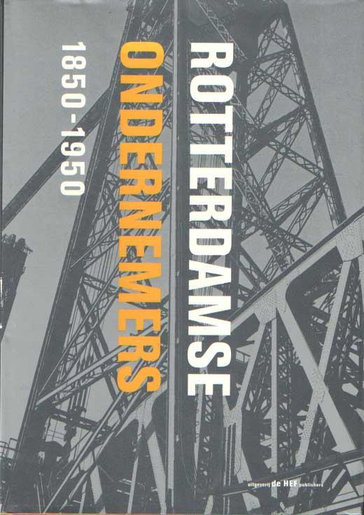 DICKE, MATTHIJS (EINDREDACTIE) - Rotterdamse ondernemers 1850-1950.