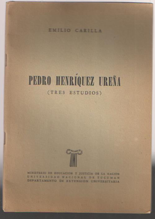 CARILLA, EMILIO - Pedro Henríquez Ureña (Tres Estudios).