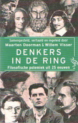 DOORMAN, MAARTEN & WILLEM VISSER (SAMENSTELLERS) - Denkers in de ring. Filosofische polemiek uit 25 eeuwen.
