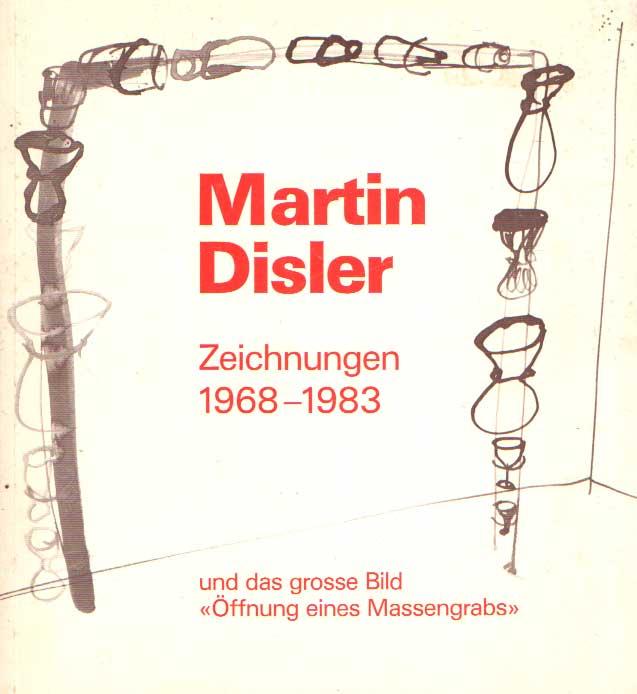 DISLER, MARTIN - Zeichnungen 1968 -1983 Bücher und das grosse Bild Öffnung eines Massengrabs. Tekeningen 1968-1983 en het grote schilderij 'Opening of a Maagrave'.