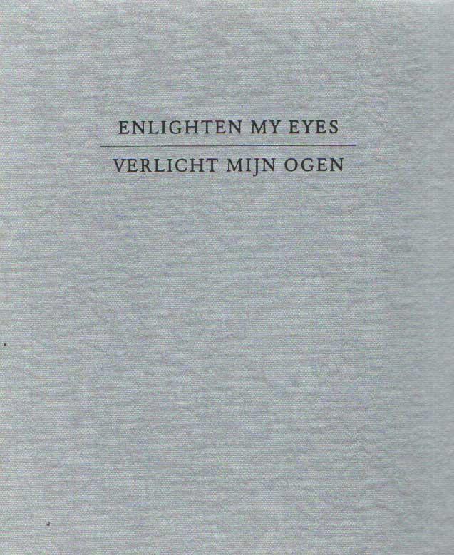 BUREN, MACHTELD VAN ; DUMAS, MARLENE [E.V.A.] ; HODEL, R. [SAMENST.] - Verlicht mijn ogen : Enlighten my eyes.