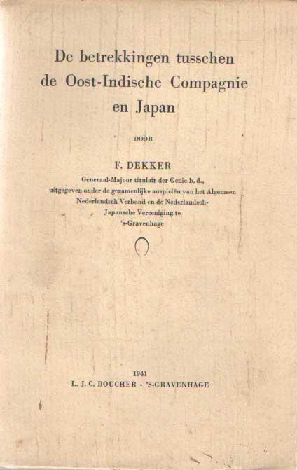 DEKKER, F. - De betrekkingen tusschen de Oost-Indische Compagnie en Japan.