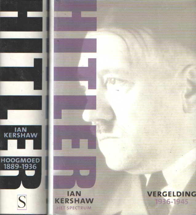 KERSHAW, IAN - Hitler. 1889-1936: Hoogmoed. 1936-1945: Vergelding..