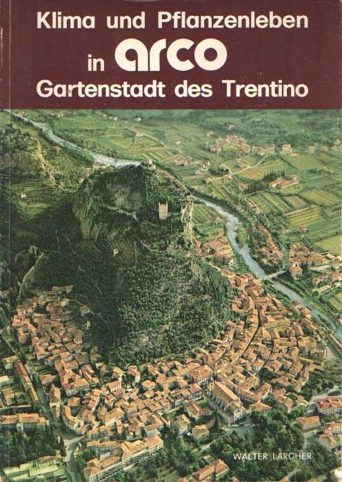 LARCHER, WALTER - Klima und Pflanzenleben in Arco Gartenstadt des Trentino.