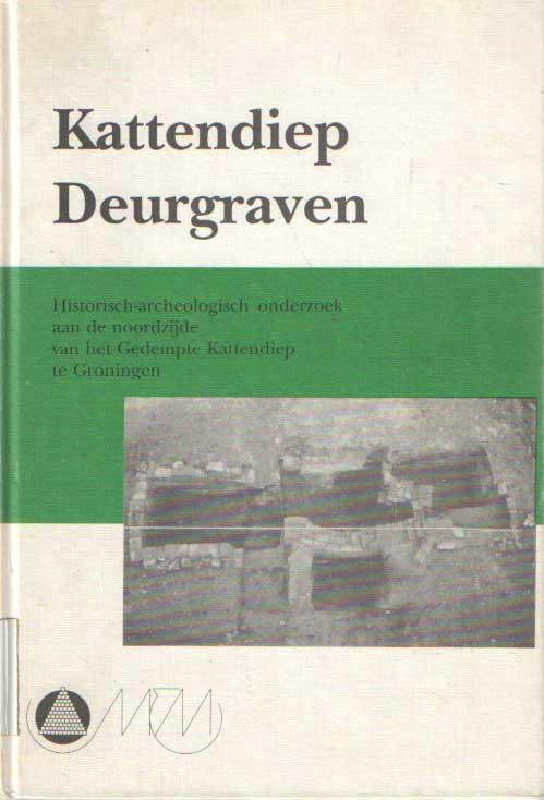BROEKHUIZEN, P.H. E.A. (RED) - Kattendiep deurgraven. Historisch archeologisch onderzoek aan de noordzijde van het Gedempte Kattendiep te Groningen.