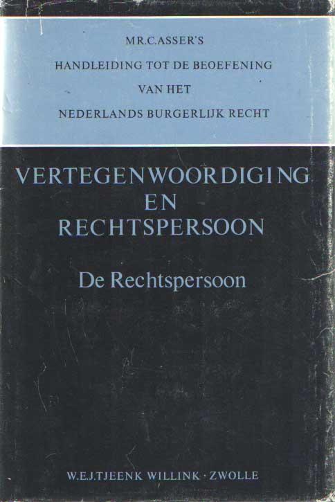 ASSER, C. - Handleiding tot de beoefening van het Nederlands Burgerlijk Recht, Vertegenwoordiging en Rechtspersoon. De Rechtspersoon.