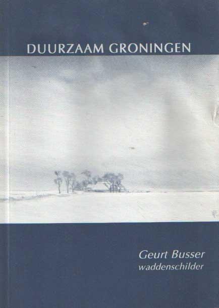 BUSSER, GEURT - Duurzaam Groningen.