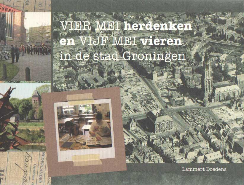 DOEDENS, LAMMERT - Vier mei herdenken en vijf mei vieren in de stad Groningen.