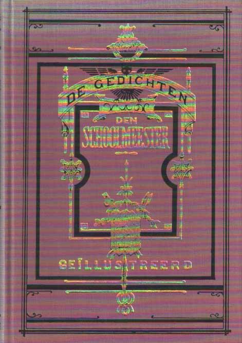 SCHOOLMEESTER, DEN - De gedichten van een schoolmeester. Met een uitvoerige inleiding van T. van Deel en M. Mathijsen-Verkooijen.