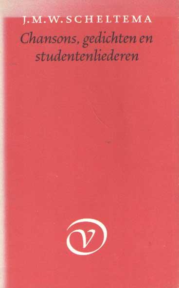 SCHELTEMA, J.M.W. - Chansons, gedichten en studentenliederen.