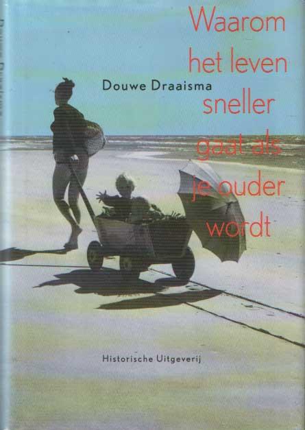 DRAAISMA, DOUWE - Waarom het leven sneller gaat als je ouder wordt. Over het autobiografische geheugen.