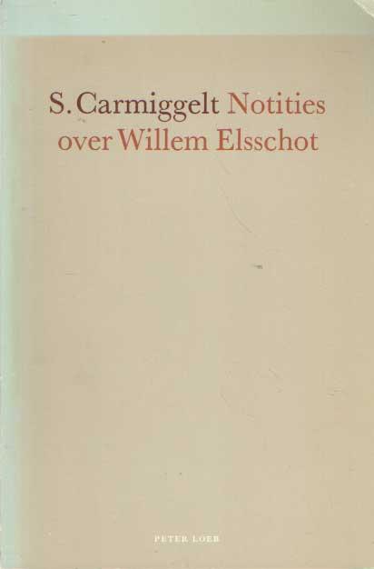 CARMIGGELT, S. - Notities over Willem Elsschot.