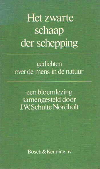 SCHULTE NORDHOLT, J.W. (SAMENSTELLING) - Het zwarte schaap der schepping. Gedichten over de mens in de natuur. Een bloemlezing..