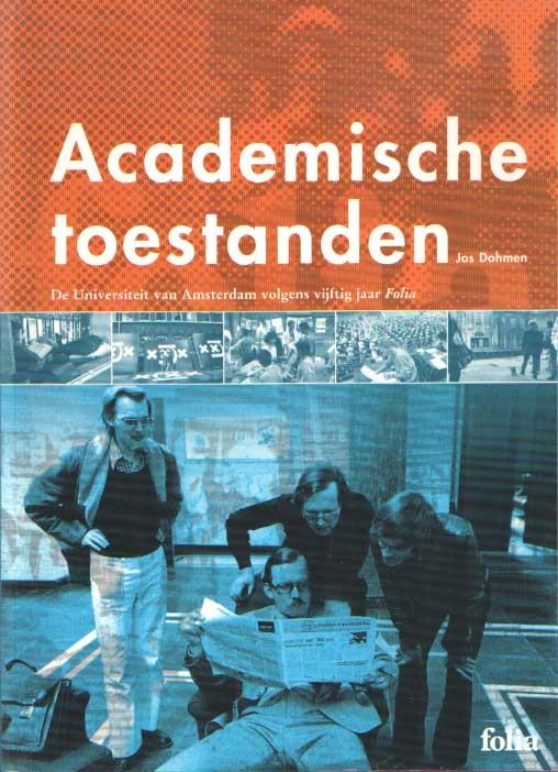 DOHMEN, JOS - Academische toestanden. De Universiteit van Amsterdam volgens vijftig jaar Folia..