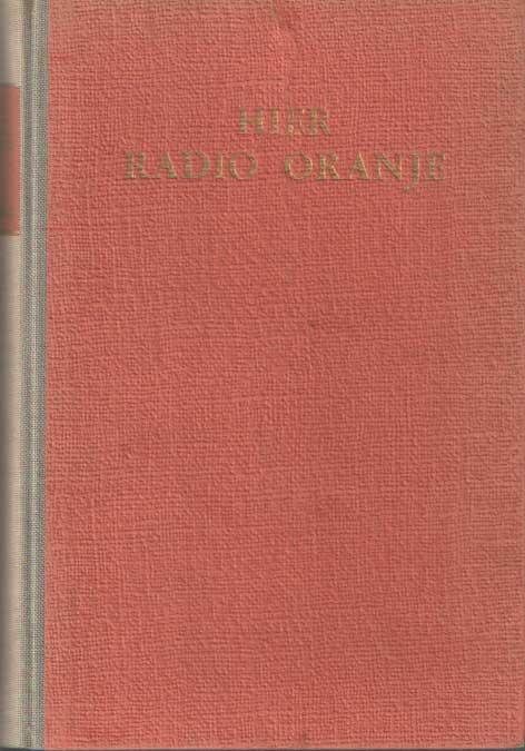 BROEK, H.J. VAN DEN - Hier Radio-Oranje. Vijf jaar radio in oorlogstijd. Met een voorwoord van Jan Moedwil.