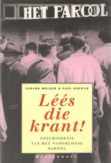 MULDER, GERARD & KOEDIJK, PAUL - Lees die krant. Geschiedenis van het naoorlogse Parool 1945-1970.