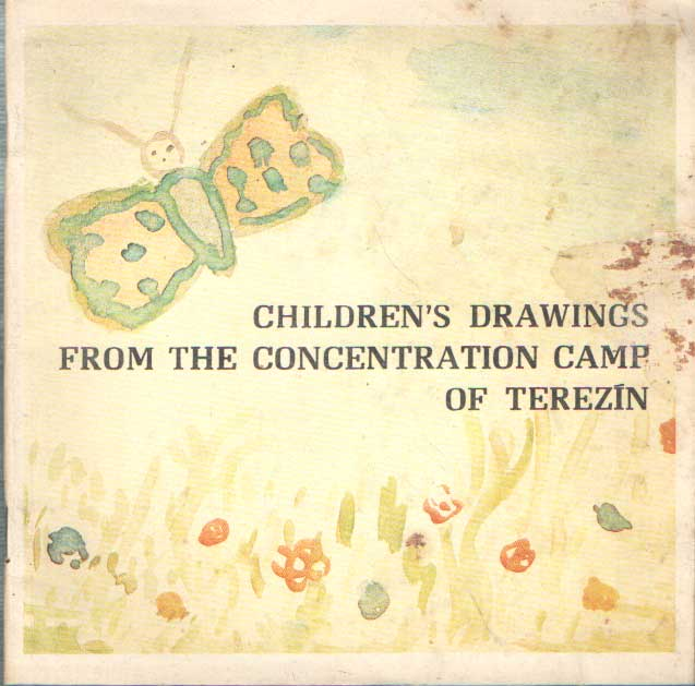 - Children's drawings from the concentration camp of Terezin.