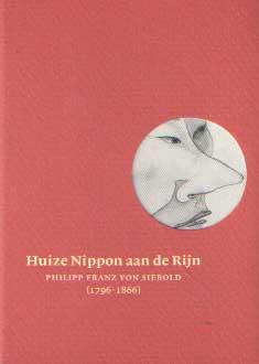SCHMITZ, BART - Huize Nippon aan de Rijn. Philipp Franz von Siebold (1796 - 1866).