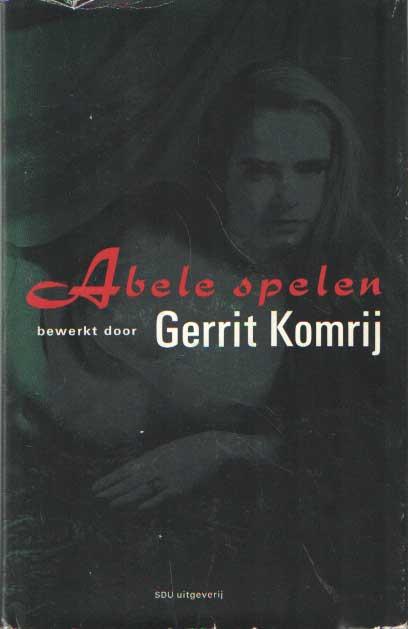 [KOMRIJ, GERRIT] - Abele spelen bewerkt door Gerrit Komrij.